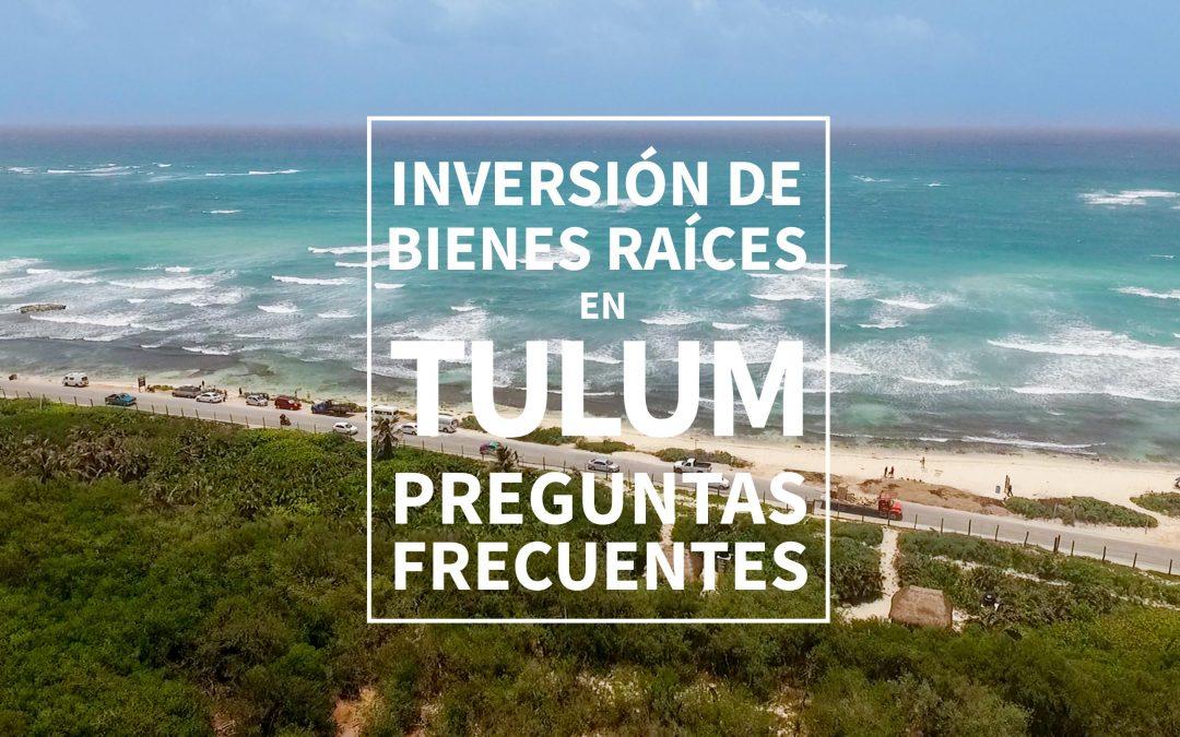 Inversión de Bienes Raíces en Tulum.  Preguntas Frecuentes.